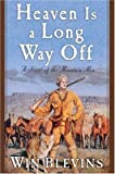 Heaven Is a Long Way Off: A Novel of the Mountain Men