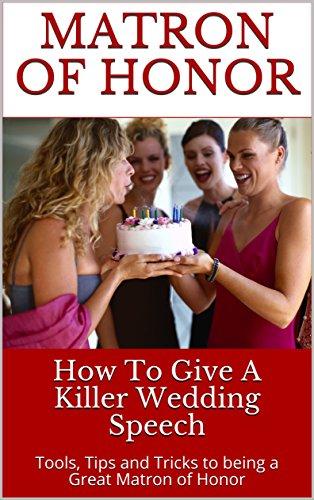 Matron Of Honor: How To Give A Killer Wedding Speech (Wedding Mentor Book 4)