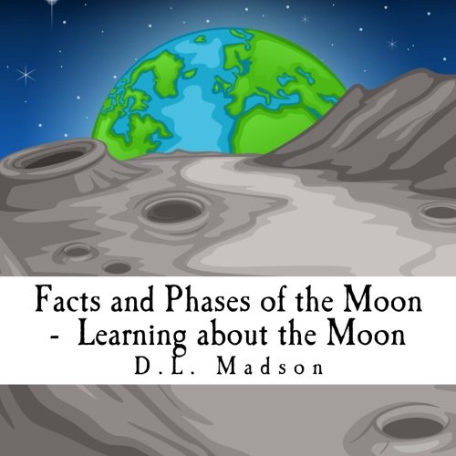 Facts and Phases of the Moon-Learning about the Moon (A Children's Picture Book about Space) (Volume 2)