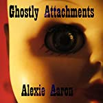 Ghostly Attachments: Haunted, Book 2 | Alexie Aaron