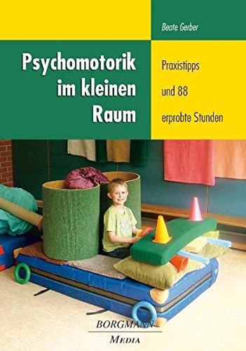 Psychomotorik im kleinen Raum: Praxistipps und 88 erprobte Stunden