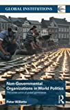 Non-Governmental Organisations in World Politics, Peter Willetts, 0415381258