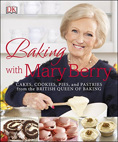 Baking with Mary Berry: Cakes, Cookies, Pies and Pastries from the British Queen of Baking by Mary Berry