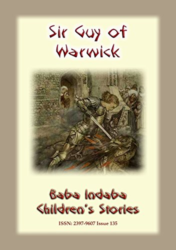 SIR GUY OF WARWICK - An Ancient European Legend of a Chivalric order: Baba Indaba Children's Stories - Issue 135