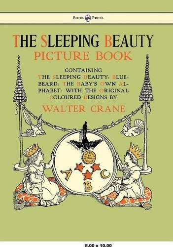 The Sleeping Beauty Picture Book - Containing the Sleeping Beauty, Blue Beard, the Baby's Own Alphabet - Illustrated by Walter Crane pdf epub