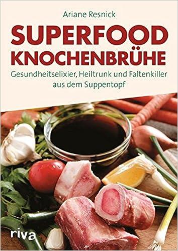 Vorschaubild: Superfood Knochenbrühe: Gesundheitselixier, Heiltrunk und Faltenkiller aus dem Suppentopf