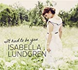 It Had To Be You by Isabella Lundgren