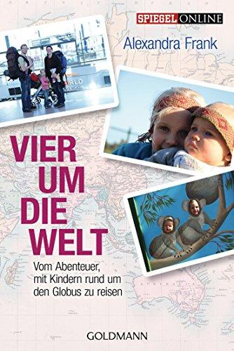 Vier um die Welt: Vom Abenteuer, mit Kindern rund um den Globus zu reisen (German Edition) (Spiegel Runden)