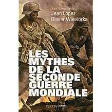 Les mythes de la Seconde Guerre mondiale (French Edition)