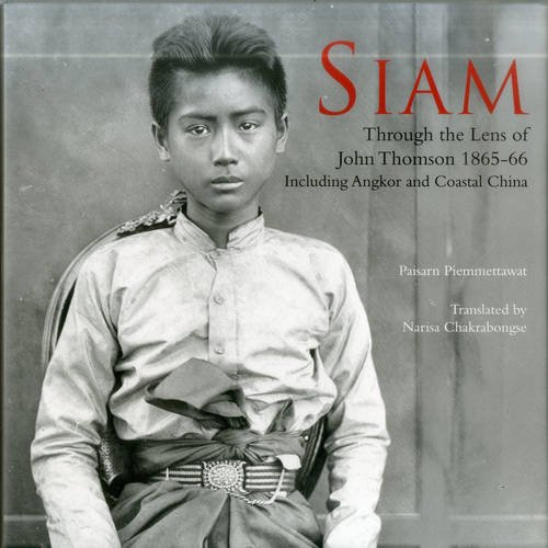 Siam: Through the Lens of John Thomson 1865-66 (Gem Siam)