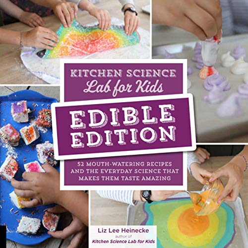 (Kitchen Science Lab for Kids: EDIBLE EDITION: 52 Mouth-Watering Recipes and the Everyday Science That Makes Them Taste Amazing)
