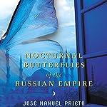 Nocturnal Butterflies of the Russian Empire: A Novel   Jose Manuel Prieto,Carol Christensen - translator,Thomas Christensen - translator