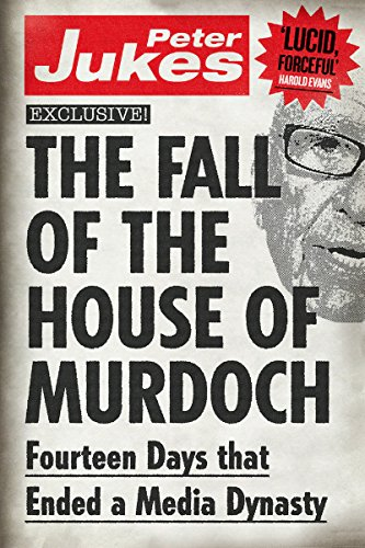 The Fall of the House of Murdoch: Fourteen Days That Ended a Media Dynasty by Random House UK