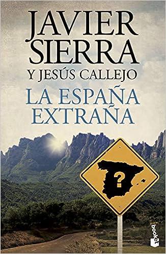 La España extraña (Biblioteca Javier Sierra): Amazon.es: Sierra, Javier, Callejo, Jesús: Libros