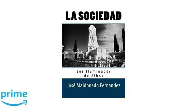 La Sociedad. Los Iluminados de Albox (Spanish Edition): José ...