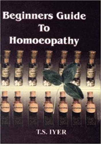 Beginners Guide to Homoeopathy: T S Iyer: 9788170210092