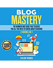 Blog Mastery: 2 Books in 1: The Number One Guide That Teaches You All You Need to Know About Blogging