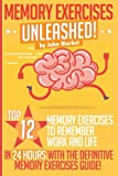 Memory Exercises Unleashed: Top 12 Memory Exercises To Remember Work And Life In 24 Hours With The Definitive Memory Exercises Guide (memory exercises, memory, brain training)