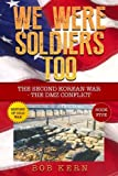 We Were Soldiers Too: The Second Korean War- The DMZ Conflict (Volume 5)