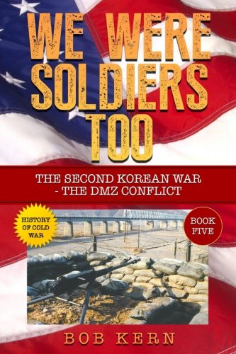 Download We Were Soldiers Too: The Second Korean War- The DMZ Conflict (Volume 5) pdf