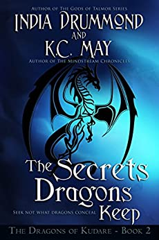 The Secrets Dragons Keep (The Dragons of Kudare Book 2) by [Drummond, India, May, K.C.]