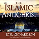 The Islamic Antichrist: The Shocking Truth about the Real Nature of the Beast Audiobook by Joel Richardson Narrated by Richard Powers