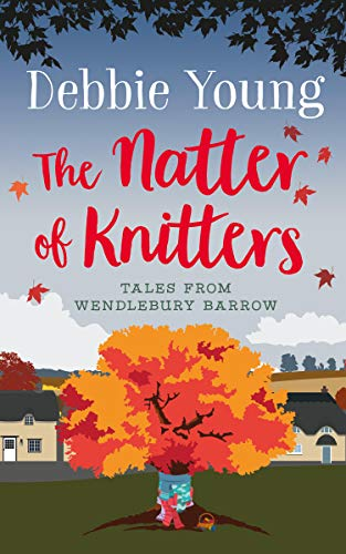The Natter of Knitters: Tales from Wendlebury Barrow by [Young, Debbie]