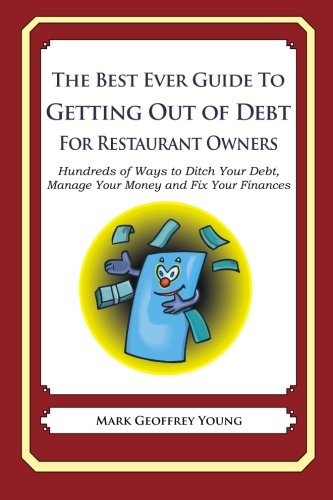 The Best Ever Guide to Getting Out of Debt For Restaurant Owners: Hundreds of Ways to Ditch Your Debt,  Manage Your Money and Fix Your Finances