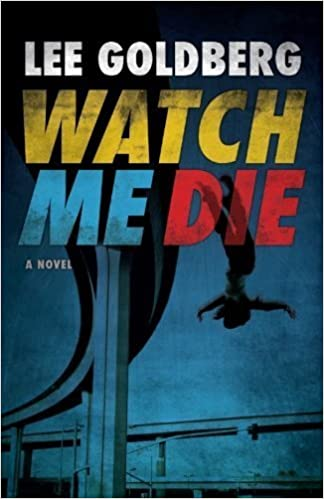 Watch Me Die by Lee Goldberg (2011-06-17)
