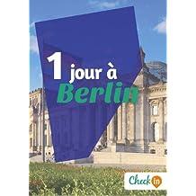 1 jour à Berlin: Un guide touristique avec des cartes, des bons plans et les itinéraires indispensables (French Edition)