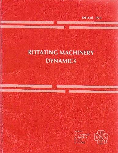 Rotating Machinery Dynamics: Presented at the 1989 Asme Design Technical Conferences-12th Biennial Conference on Mechanical Vibration and Noise, Montreal, Quebec, Canada (De, Vol 18-1)
