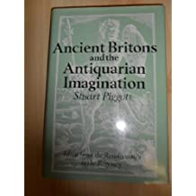ANCIENT BRITONS AND THE ANTIQUARIAN IMAGINATION : IDEAS FROM THE RENAISSANCE TO THE REGENCY.
