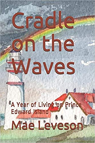 Cradle on the Waves A Year of Living on Prince Edward Island