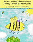 img - for Beckett the Bee's Extraordinary Journey Through Blackberry Land [Paperback] [2010] (Author) Josephine D. Slade, Bonnie M. Hovel book / textbook / text book
