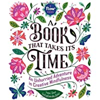 Book That Takes Its Time, A: An Unhurried Adventure in Creative Mindfulness