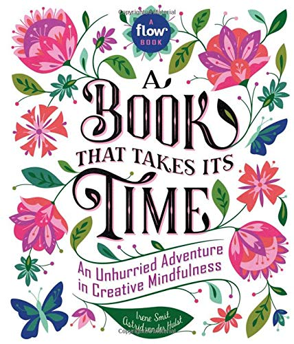 A Book That Takes Its Time: An Unhurried Adventure in Creative Mindfulness (Flow) from Workman Publishing Company