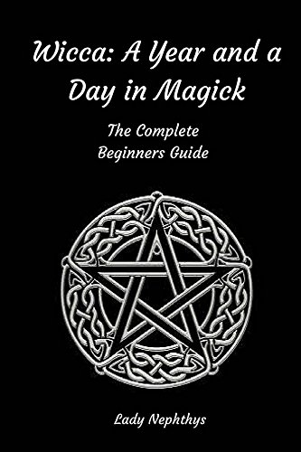 Wicca: A Year and A Day in Magick: The Complete Beginners Guide