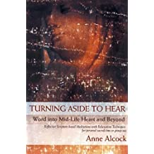 Turning Aside to Hear: Word into Mid-Life Heart and Beyond by Alcock, Anne (2004) Paperback