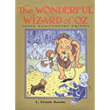 The Wonderful Wizard of Oz: 100th Anniversary Edition (Books of Wonder)