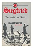 Siegfried : The Nazis' Last Stand, Charles Whiting, 0812828453
