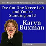 I've Got One Nerve Left and You're Standing On It | Karyn Buxman