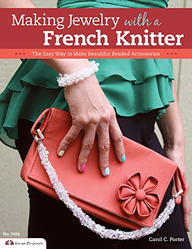 Making Jewelry with a French Knitter: The Easy Way to Make Beautiful Beaded Accessories (Design Originals) -