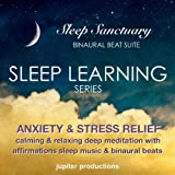 Anxiety & Stress Relief Sleep Learning: Calming & Relaxing Deep Meditation With Affirmations Sleep Music & Binaural Beats