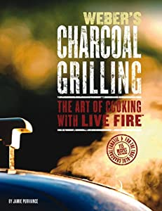 Weber's Charcoal Grilling: The Art of Cooking with Live Fire by Sunset Books