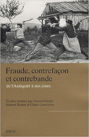 Lire en ligne Fraude, contrefaçon et contrebande, de l'Antiquité à nos jours pdf