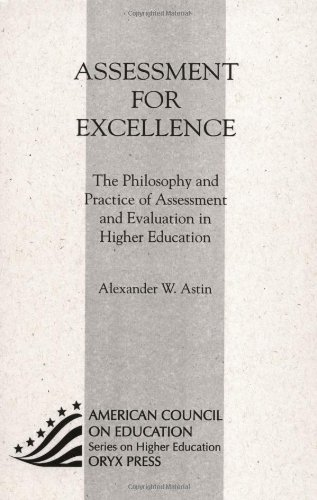 Assessment For Excellence: The Philosophy and Practice of Assessment and Evaluation in Higher Education (American Council on Education/Oryx Series on ... (ACE/Praeger Series on Higher Education)