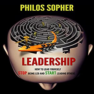 Leadership: How to Lead Yourself - Stop Being Led and Start Leading Others (Become Successful) Audiobook