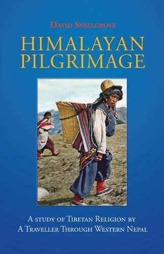 Himalayan Pilgrimage: A Study of Tibetan Religion by a Traveller Through Western Nepal