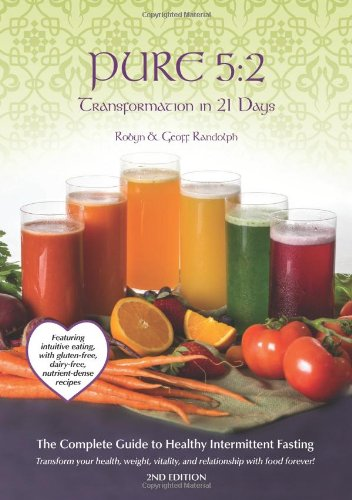 Pure 5:2 Transformation in 21 Days: Intermittent Fasting & Intuitive Eating with Nutrient Dense Recipes for: Detox, Weight Loss and Prevention ebook