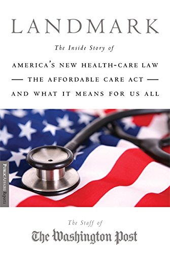 Landmark: The Inside Story of America's New Health-Care Law—The Affordable Care Act—and What It Means for Us All (Public